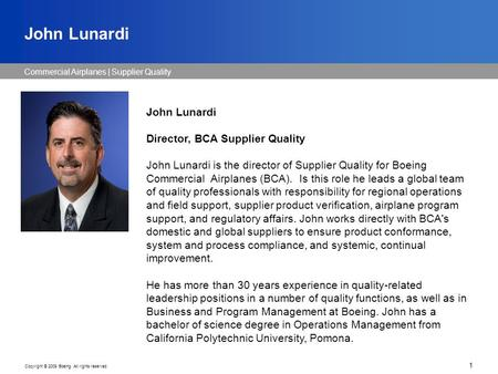 Commercial Airplanes | Supplier Quality Copyright © 2009 Boeing. All rights reserved. 1 John Lunardi Director, BCA Supplier Quality John Lunardi is the.