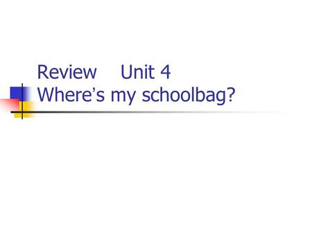 Review Unit 4 Where ' s my schoolbag?. a bed a sofa a table a chair.