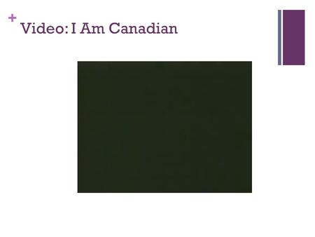 + Video: I Am Canadian. + What is Canadian culture? Hey, I'm not a lumberjack, or a fur trader.... I don't live in an igloo or eat blubber, or own a dogsled....