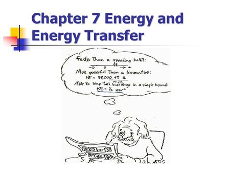 Chapter 7 Energy and Energy Transfer. Introduction to Energy energy The concept of energy is one of the most important topics in science energy energy.