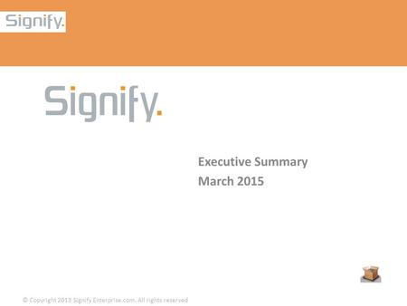 © Copyright 2013 Signify Enterprise.com. All rights reserved Executive Summary March 2015.