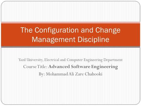 Yazd University, Electrical and Computer Engineering Department Course Title: Advanced Software Engineering By: Mohammad Ali Zare Chahooki The Configuration.