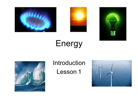 Energy Introduction Lesson 1. Definition of energy When energy is transferred from one form to another it may be transferred by doing work. For example,