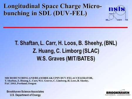 Brookhaven Science Associates U.S. Department of Energy Longitudinal Space Charge Micro- bunching in SDL (DUV-FEL) T. Shaftan, L. Carr, H. Loos, B. Sheehy,