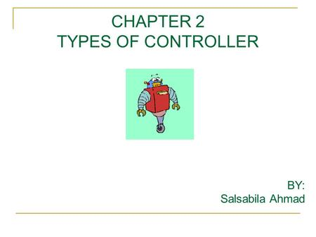 CHAPTER 2 TYPES OF CONTROLLER BY: Salsabila Ahmad.