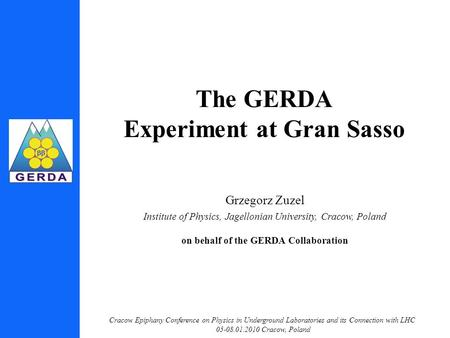 Cracow Epiphany Conference on Physics in Underground Laboratories and its Connection with LHC 05-08.01.2010 Cracow, Poland The GERDA Experiment at Gran.