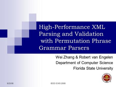9/25/08IEEE ICWS 2008 High-Performance XML Parsing and Validation with Permutation Phrase Grammar Parsers Wei Zhang & Robert van Engelen Department of.