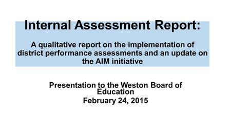 Internal Assessment Report: A qualitative report on the implementation of district performance assessments and an update on the AIM initiative Presentation.