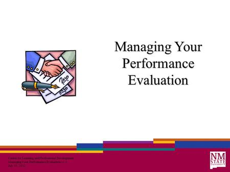 Center for Learning and Professional Development Managing Your Performance Evaluation v1.3 July 31, 2013 Managing Your Performance Evaluation.