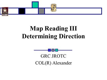 Map Reading III Determining Direction GRC JROTC COL(R) Alexander.