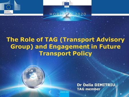 The Role of TAG (Transport Advisory Group) and Engagement in Future Transport Policy Dr Delia DIMITRIU TAG member.