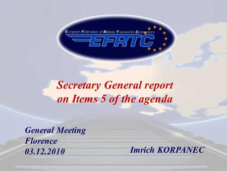 General Meeting Florence 03.12.2010 Secretary General report on Items 5 of the agenda Imrich KORPANEC.