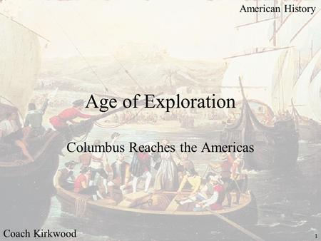 American History Coach Kirkwood 1 Age of Exploration Columbus Reaches the Americas.