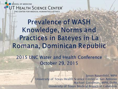 2015 UNC Water and Health Conference October 29, 2015 Jason Rosenfeld, MPH University of Texas Health Science Center at San Antonio Michael Goodman, MPH,
