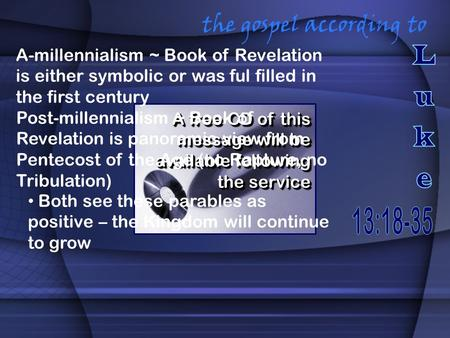 The gospel according to A free CD of this message will be available following the service A-millennialism ~ Book of Revelation is either symbolic or was.