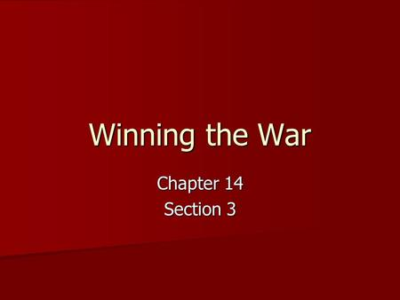 Winning the War Chapter 14 Section 3. Total War The war struggled on, requiring the commitment of a whole society. It became a total war, or the channeling.