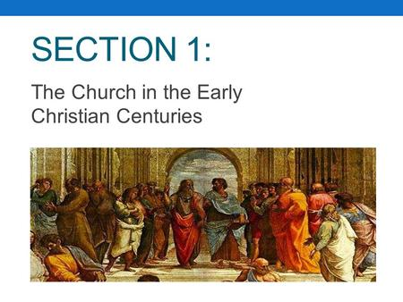SECTION 1: The Church in the Early Christian Centuries.