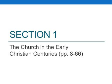 SECTION 1 The Church in the Early Christian Centuries (pp. 8-66)