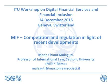 ITU Workshop on Digital Financial Services and Financial Inclusion 14 December 2015 Geneva, Switzerland MIF – Competition and regulation in light of recent.