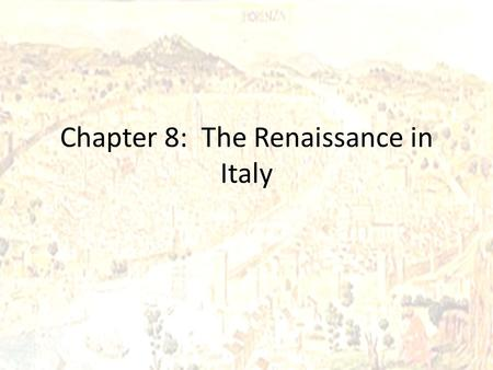 Chapter 8: The Renaissance in Italy. The Renaissance Spirit in Italy Renaissance – It literally means rebirth. – The term applied to the relearning of.