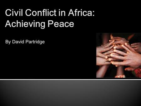 By David Partridge.  Africa  Second largest continent  Second largest population on earth ▪ Over 1 billion people  Africa and civil conflict ▪ Somalia.