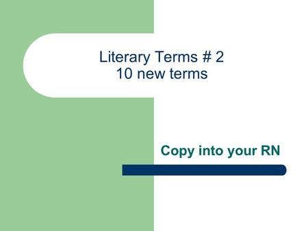 Literary Terms # 2 10 new terms Copy into your RN.