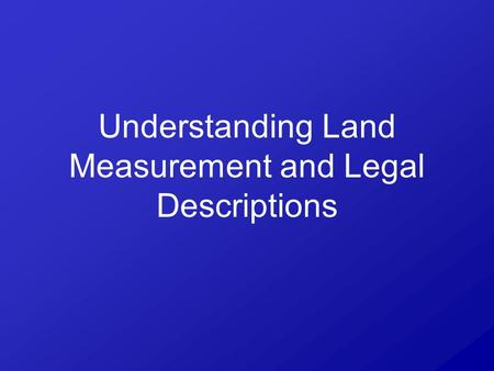 Understanding Land Measurement and Legal Descriptions.