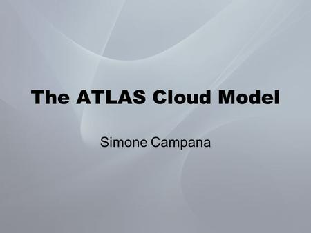 The ATLAS Cloud Model Simone Campana. LCG sites and ATLAS sites LCG counts almost 200 sites. –Almost all of them support the ATLAS VO. –The ATLAS production.