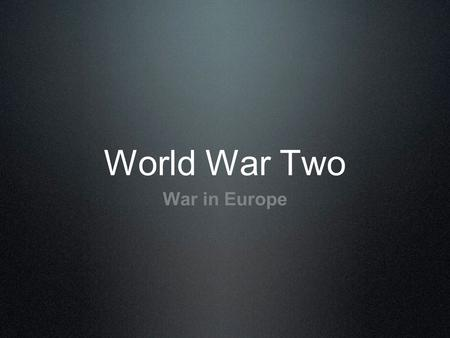 World War Two War in Europe. Reminders/Basics What started World War Two? Who were Germany's allies (the Axis powers)? What was the other side called?