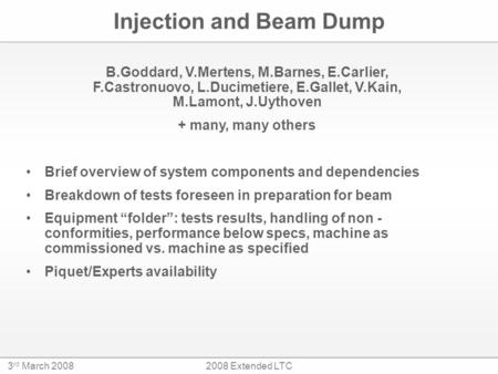 3 rd March 20082008 Extended LTC Injection and Beam Dump Brief overview of system components and dependencies Breakdown of tests foreseen in preparation.