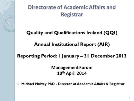 Directorate of Academic Affairs and Registrar Quality and Qualifications Ireland (QQI) Annual Institutional Report (AIR) Reporting Period: 1 January –