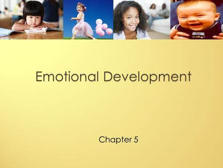 Chapter 5 Emotional Development. 5 components of an emotion Subjective change in feelings Physiological changes Behavior Change Cognitive Appraisal Eliciting.