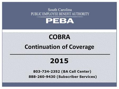 COBRA Continuation of Coverage 803-734-2352 (BA Call Center) 888-260-9430 (Subscriber Services) 2015.