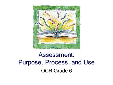 Assessment: Purpose, Process, and Use OCR Grade 6.