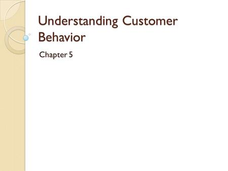 Understanding Customer Behavior Chapter 5. The Purchase decision Process 5 Stages.