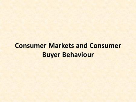 Consumer Markets and Consumer Buyer Behaviour. Session Outline  What is Consumer Buyer Behaviour  Model of Consumer Behaviour  Characteristics Affecting.