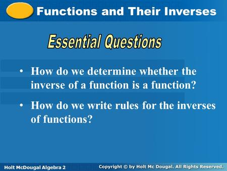 Holt McDougal Algebra 2 Functions and Their Inverses Holt Algebra2Holt McDougal Algebra 2 How do we determine whether the inverse of a function is a function?