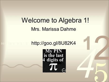Welcome to Algebra 1! Mrs. Marissa Dahme