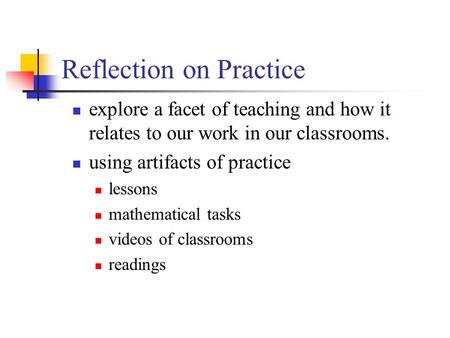 Reflection on Practice explore a facet of teaching and how it relates to our work in our classrooms. using artifacts of practice lessons mathematical tasks.