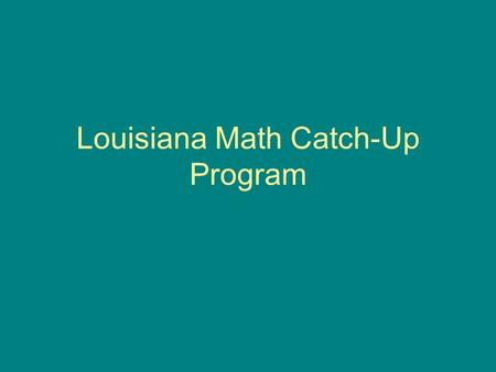 Louisiana Math Catch-Up Program. THE PROBLEM 30-40% of our incoming freshmen scored Approaching Basic or Unsatisfactory on the 8 th grade LEAP test.