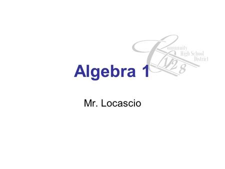 Algebra 1 Mr. Locascio. 1 st & 2 nd Day Topics Seating Course Expectations Handout Textbooks Website Homework/Quizzes/Tests/Grading Effort & Help Contact.