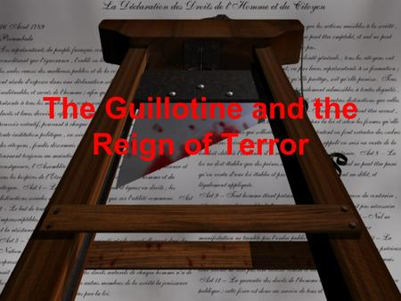 The Guillotine and the Reign of Terror. Presentation Overview Capital Punishment Joseph Guillotin Guillotin's proposal History of the National Razor.