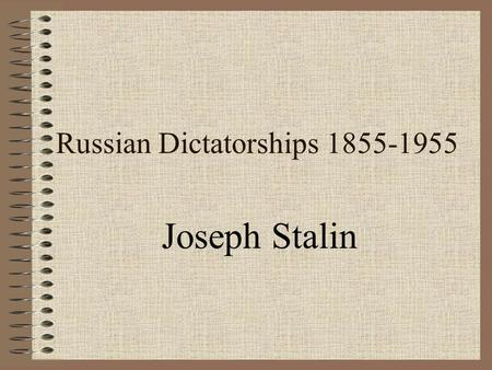 Russian Dictatorships 1855-1955 Joseph Stalin Stalin's accession to power Key to rise to power was his post as General Secretary of the Communist Party.
