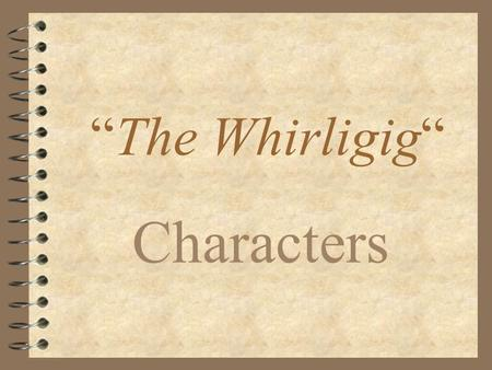 """The Whirligig"" Characters. Brent 4 Main character 4 Caused Lea's death by car accident."