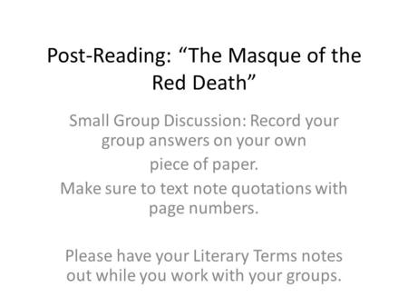 "Post-Reading: ""The Masque of the Red Death"" Small Group Discussion: Record your group answers on your own piece of paper. Make sure to text note quotations."
