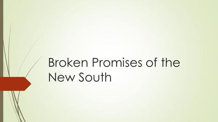 Broken Promises of the New South. Today's Objectives  After this lesson, we will be able to…  Explain the major legislation that affected African-Americans.