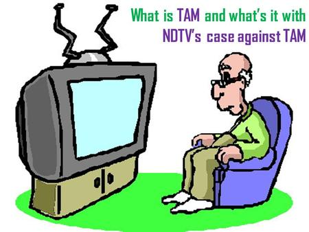 What is TAM and what's it with NDTV's case against TAM.