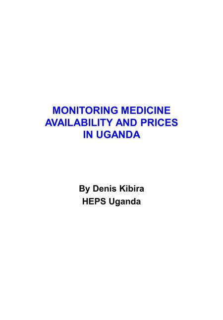 MONITORING MEDICINE AVAILABILITY AND PRICES IN UGANDA By Denis Kibira HEPS Uganda.