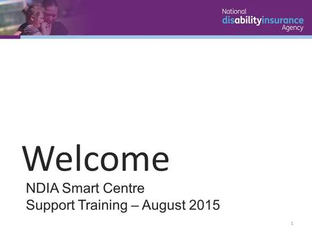 NDIA Smart Centre Support Training – August 2015 Welcome 1.