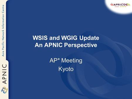 WSIS and WGIG Update An APNIC Perspective AP* Meeting Kyoto.